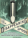 The disappearing spoon and other true tales of madness, love, and the history of the world from the periodic table [AudioEbook]